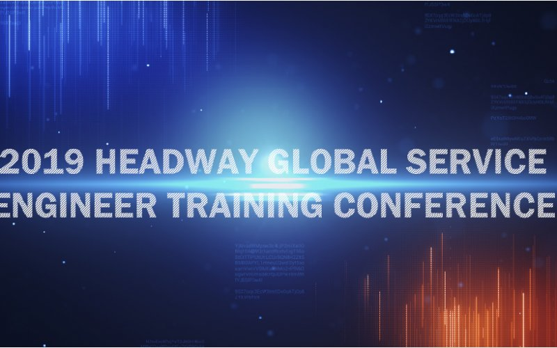 The 2019 Global Service Engineers Training of Headway Technology Group Started Smoothly