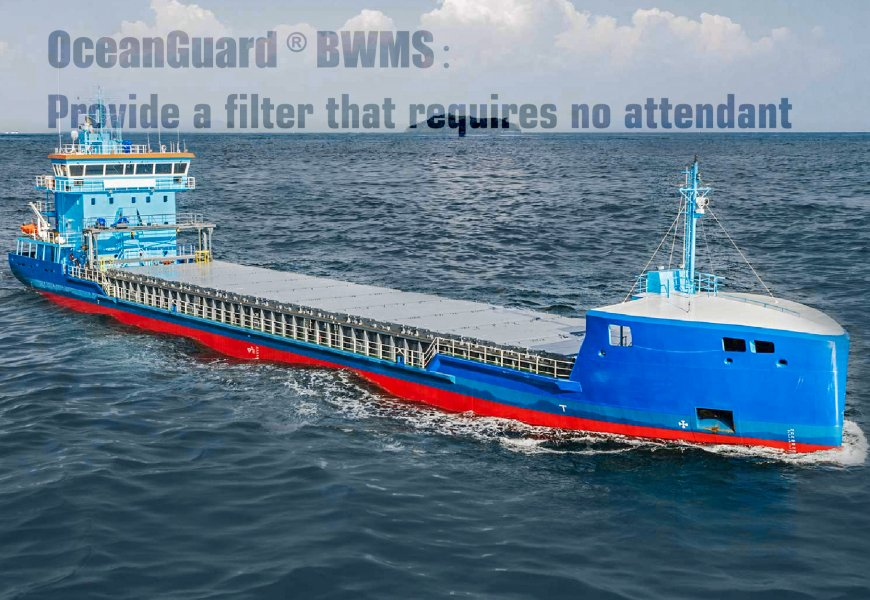 OceanGuard® BWMS: Provide A Filter That Requires No Attendant